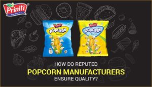 How Do Reputed Popcorn Manufacturers Ensure Quality?